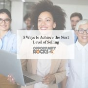 5 Ways to Achieve the Next Level of Selling