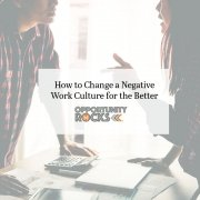 How to Change a Negative Work Culture for the Better